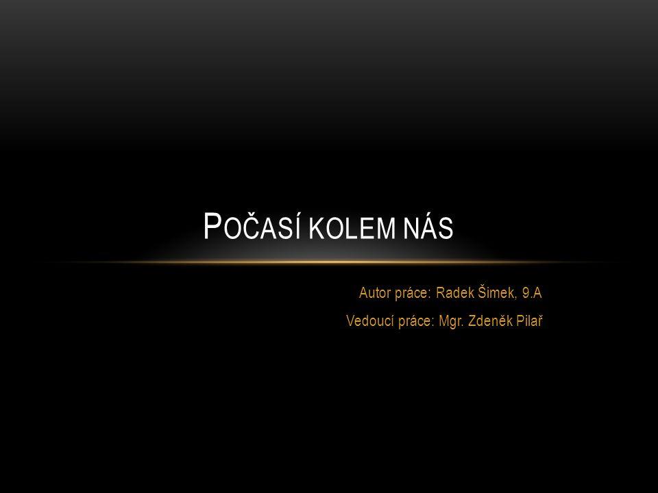 Autor práce: Radek Šimek, 9.A Vedoucí práce: Mgr. Zdeněk Pilař