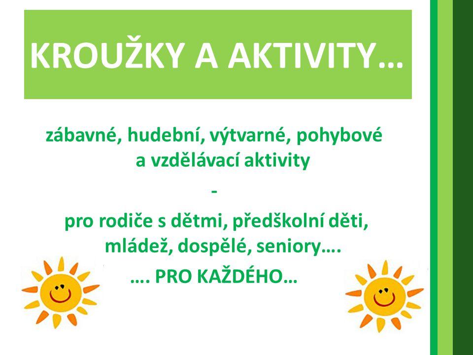 KROUŽKY A AKTIVITY… zábavné, hudební, výtvarné, pohybové a vzdělávací aktivity. -