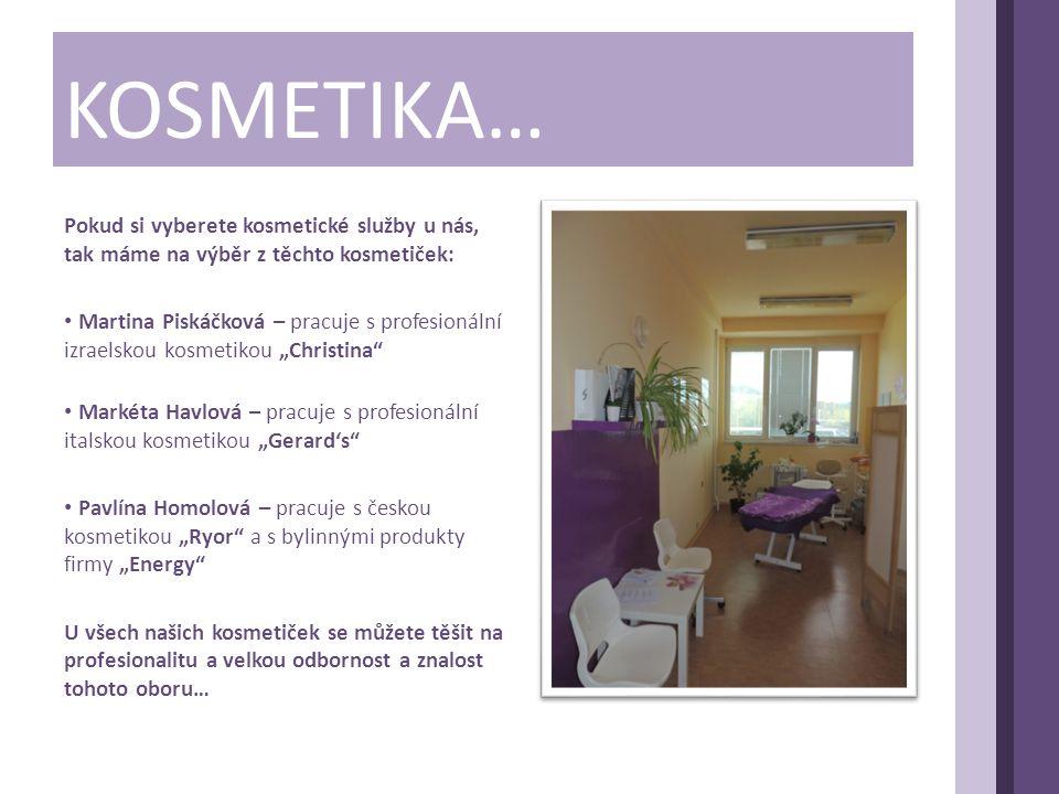 KOSMETIKA… Pokud si vyberete kosmetické služby u nás, tak máme na výběr z těchto kosmetiček: