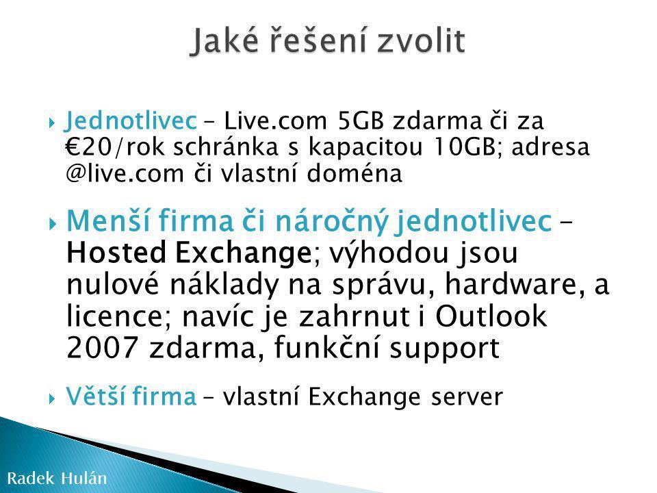 Jaké řešení zvolit Jednotlivec – Live.com 5GB zdarma či za €20/rok schránka s kapacitou 10GB; adresa @live.com či vlastní doména.