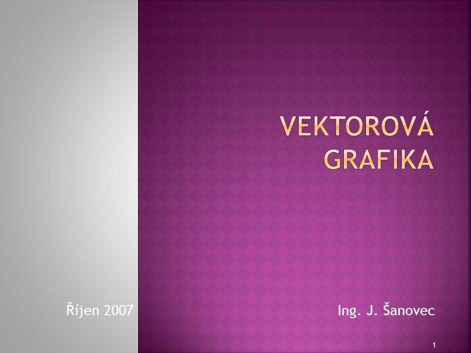 Vektorová grafika Říjen 2007 Ing. J. Šanovec