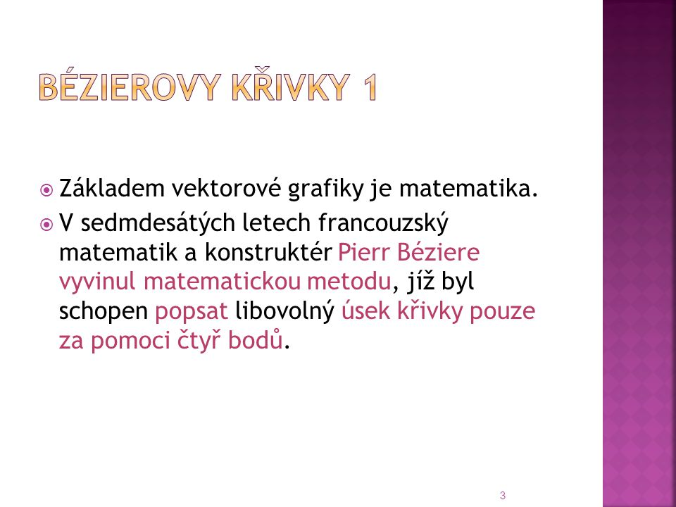 Bézierovy křivky 1 Základem vektorové grafiky je matematika.