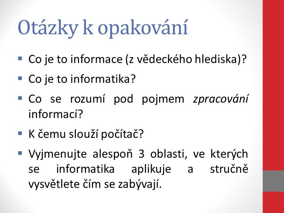 Otázky k opakování Co je to informace (z vědeckého hlediska)