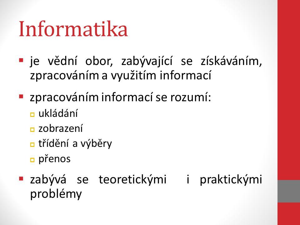 Informatika je vědní obor, zabývající se získáváním, zpracováním a využitím informací. zpracováním informací se rozumí: