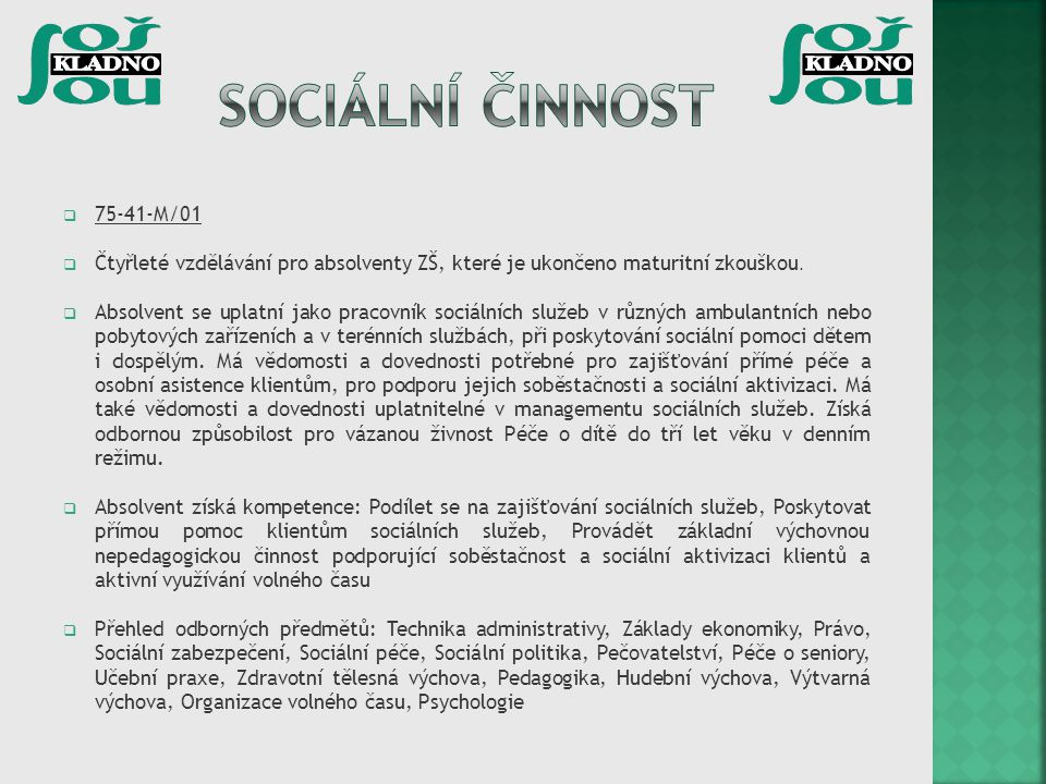 Sociální činnost 75-41-M/01. Čtyřleté vzdělávání pro absolventy ZŠ, které je ukončeno maturitní zkouškou.