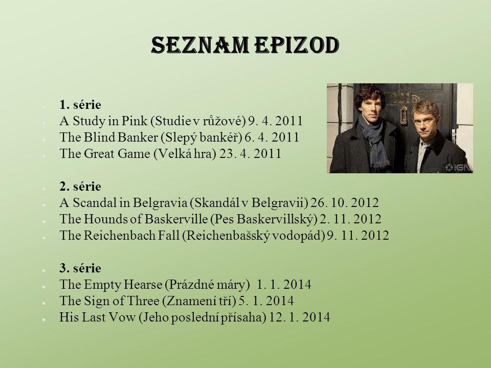 SEZNAM EPIZOD 1. série A Study in Pink (Studie v růžové) 9. 4. 2011