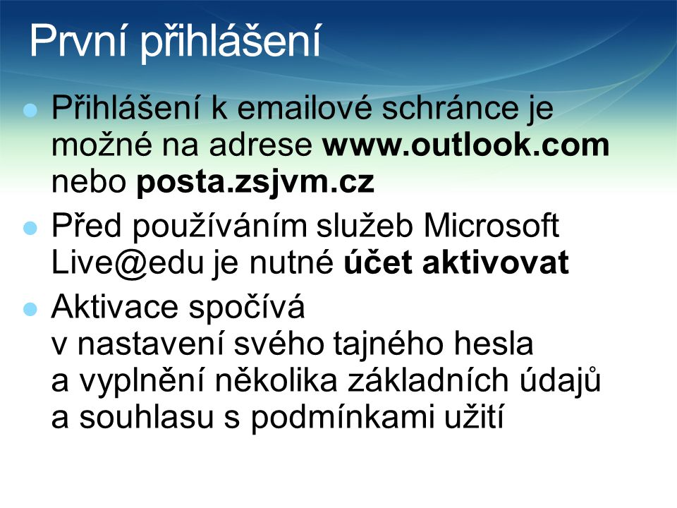 První přihlášení Přihlášení k emailové schránce je možné na adrese www.outlook.com nebo posta.zsjvm.cz.