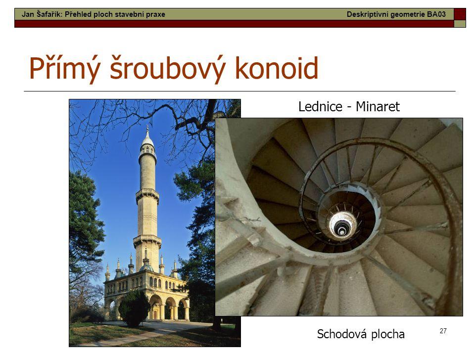 Přímý šroubový konoid Lednice - Minaret Schodová plocha