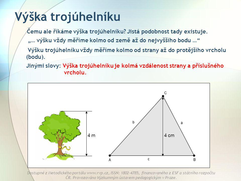 """Výška trojúhelníku Čemu ale říkáme výška trojúhelníku Jistá podobnost tady existuje. """"… výšku vždy měříme kolmo od země až do nejvyššího bodu …"""