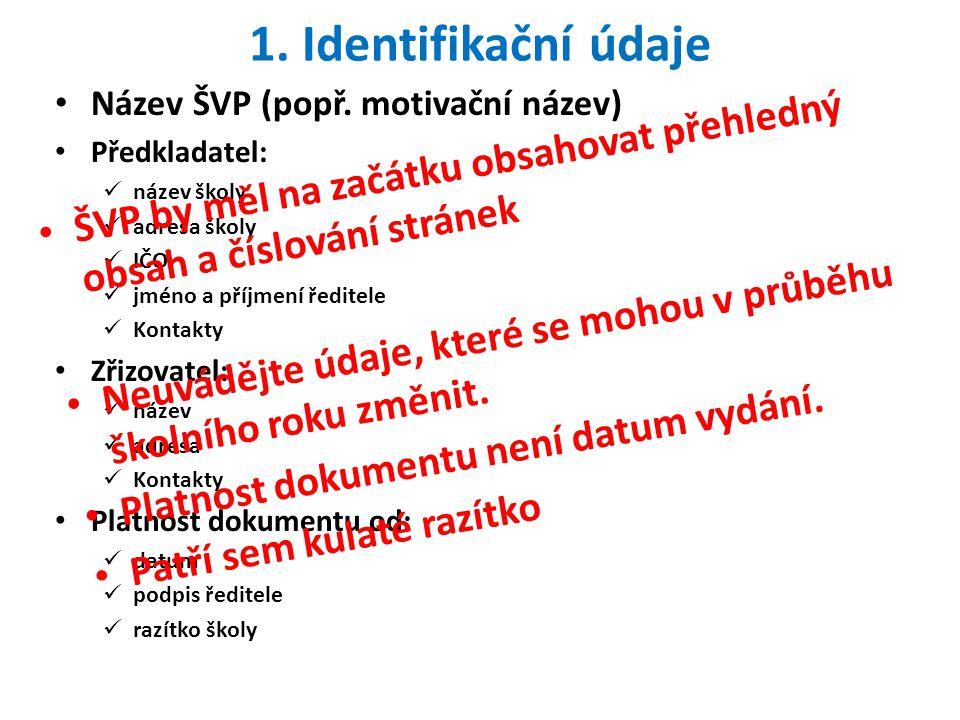 1. Identifikační údaje Název ŠVP (popř. motivační název) Předkladatel: název školy. adresa školy.