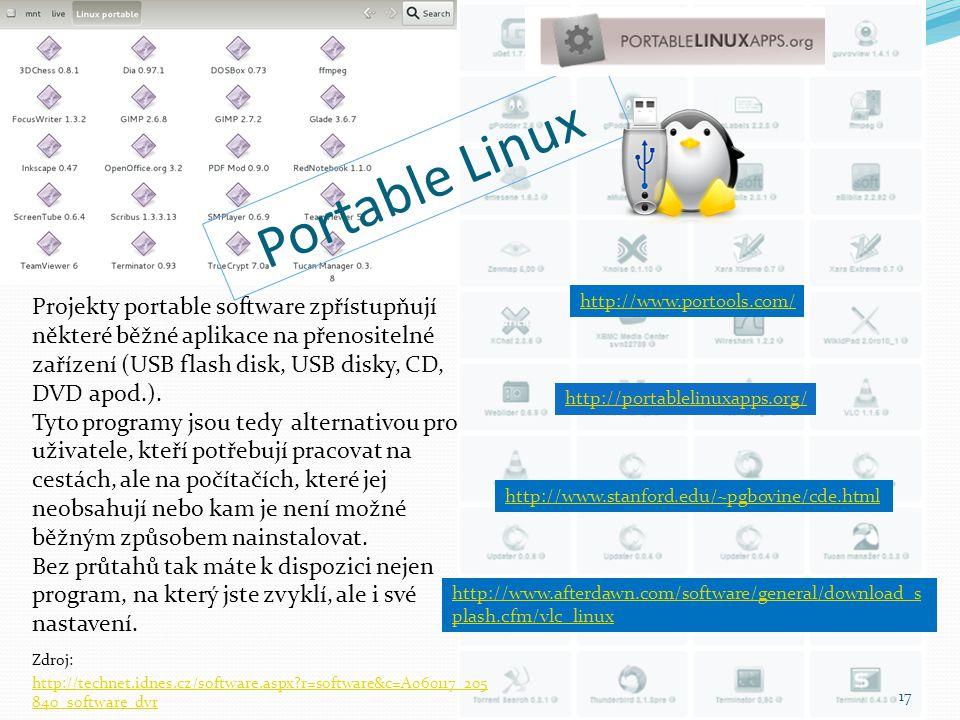 Portable Linux Projekty portable software zpřístupňují některé běžné aplikace na přenositelné zařízení (USB flash disk, USB disky, CD, DVD apod.).