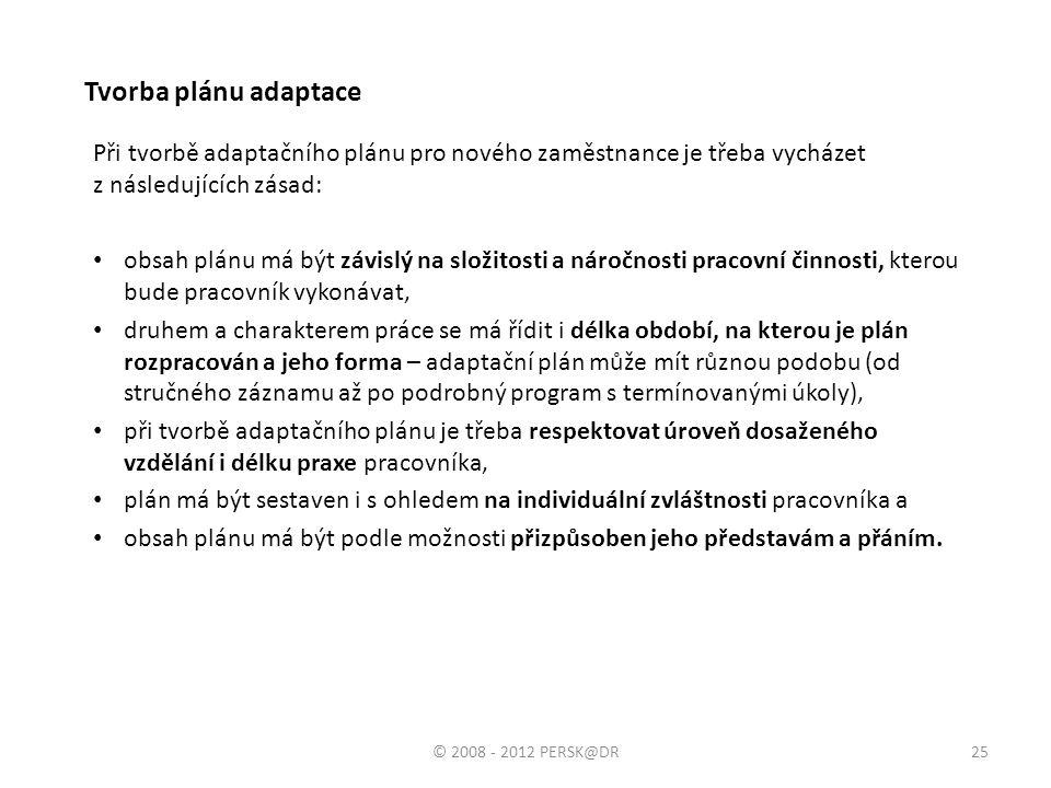 Tvorba plánu adaptace Při tvorbě adaptačního plánu pro nového zaměstnance je třeba vycházet z následujících zásad: