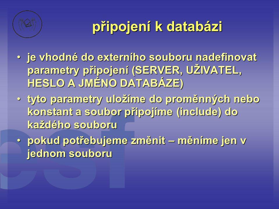 připojení k databázi je vhodné do externího souboru nadefinovat parametry připojení (SERVER, UŽIVATEL, HESLO A JMÉNO DATABÁZE)