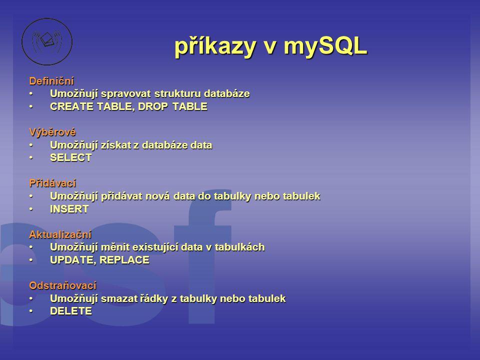 příkazy v mySQL Definiční Umožňují spravovat strukturu databáze