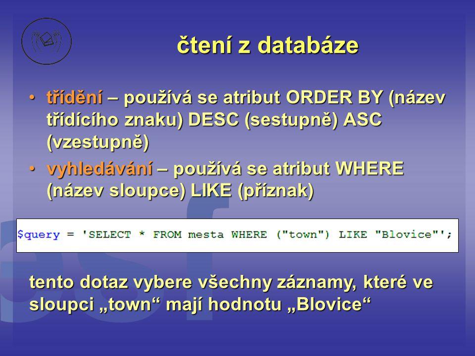 čtení z databáze třídění – používá se atribut ORDER BY (název třídícího znaku) DESC (sestupně) ASC (vzestupně)