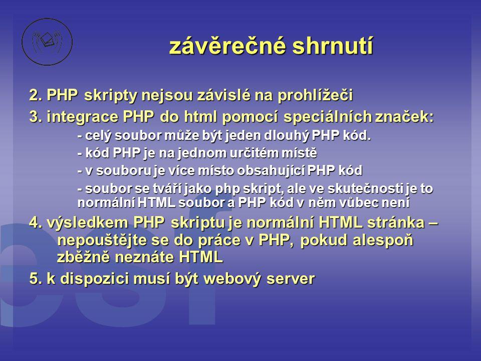 závěrečné shrnutí 2. PHP skripty nejsou závislé na prohlížeči