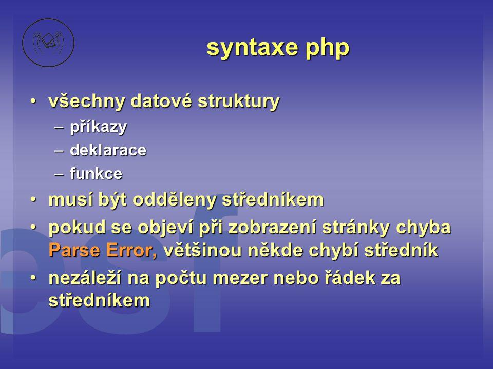syntaxe php všechny datové struktury musí být odděleny středníkem