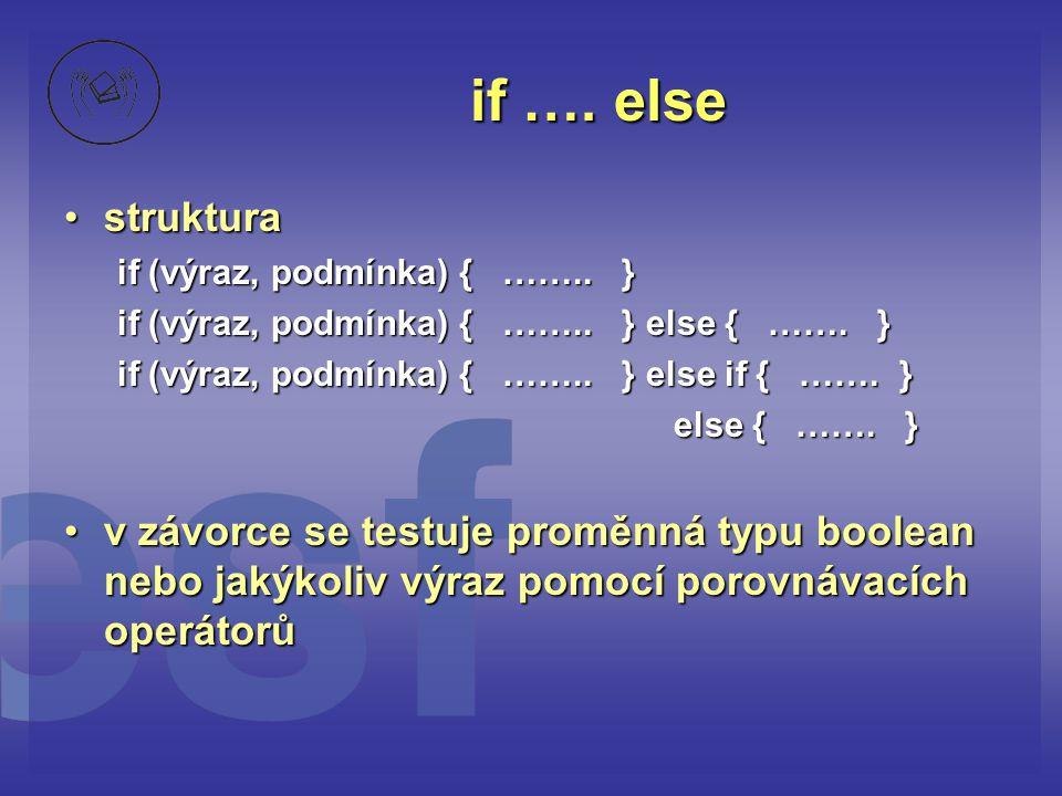 if …. else struktura. if (výraz, podmínka) { …….. } if (výraz, podmínka) { …….. } else { ……. }