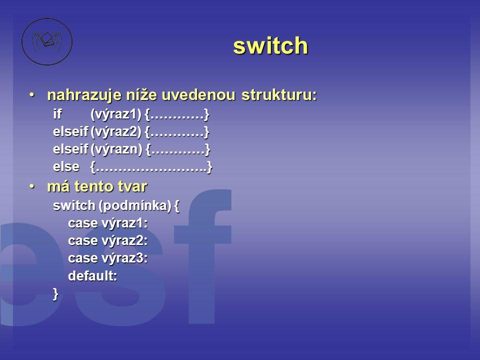 switch nahrazuje níže uvedenou strukturu: má tento tvar