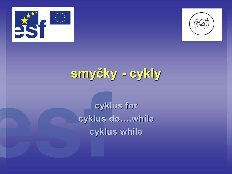 cyklus for cyklus do….while cyklus while