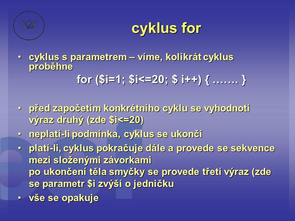 cyklus for for ($i=1; $i<=20; $ i++) { ……. }