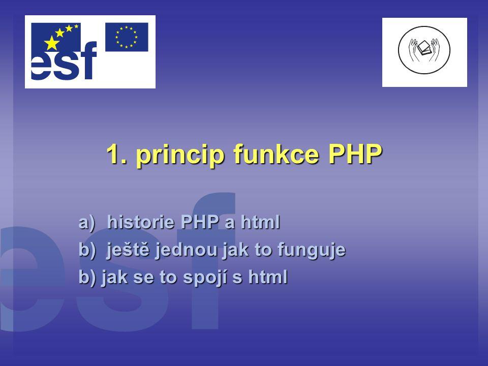 1. princip funkce PHP historie PHP a html ještě jednou jak to funguje