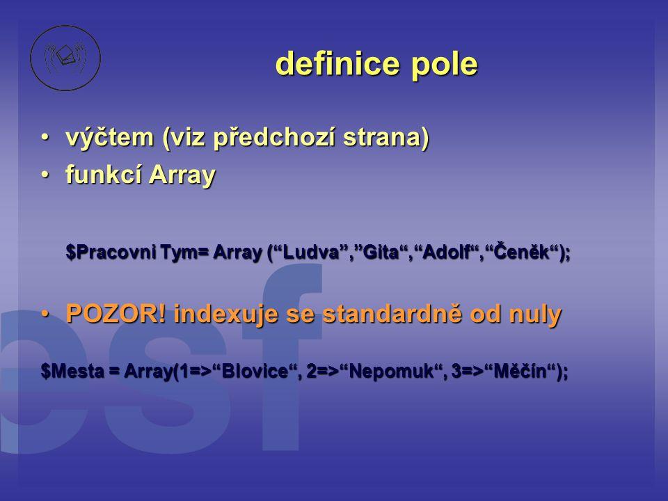 definice pole výčtem (viz předchozí strana) funkcí Array