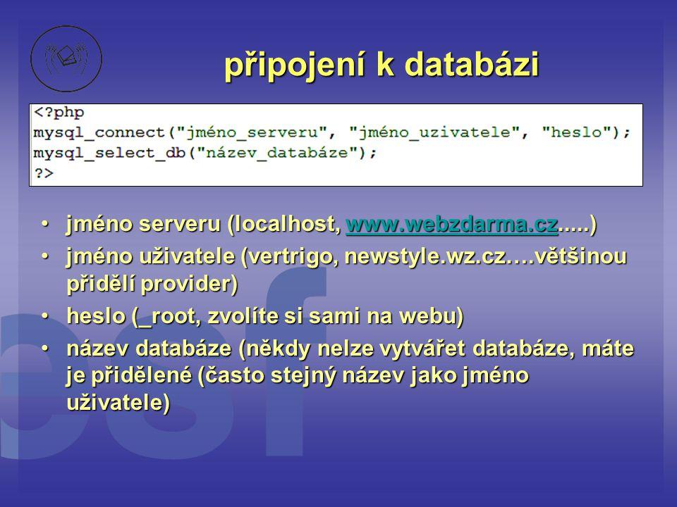 připojení k databázi jméno serveru (localhost, www.webzdarma.cz.....)