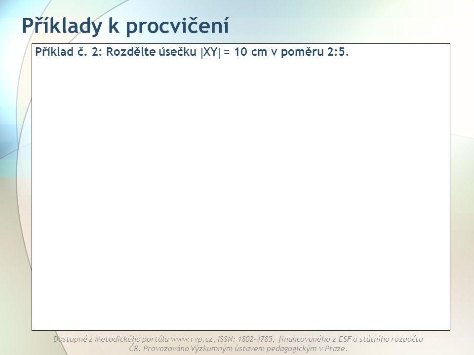 Příklady k procvičení Příklad č. 2: Rozdělte úsečku XY = 10 cm v poměru 2:5.
