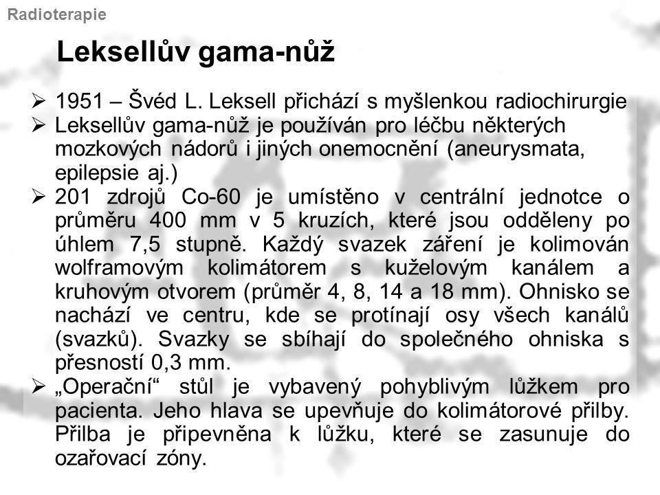 Radioterapie Leksellův gama-nůž. 1951 – Švéd L. Leksell přichází s myšlenkou radiochirurgie.