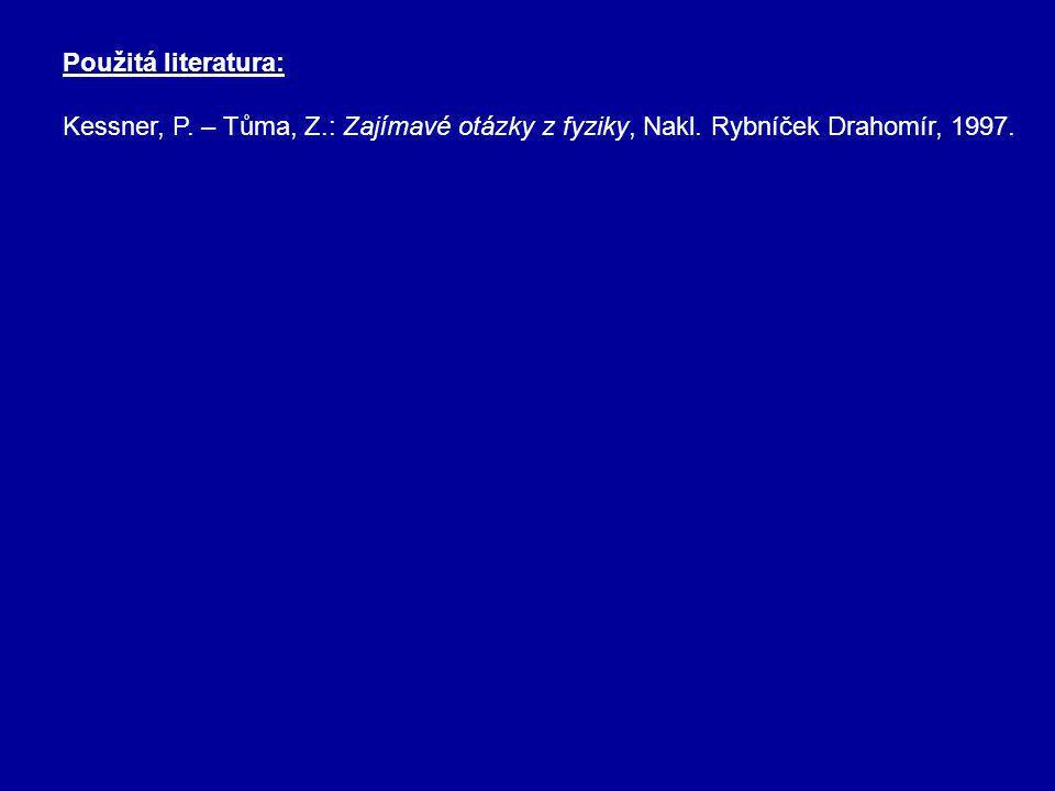 Použitá literatura: Kessner, P. – Tůma, Z.: Zajímavé otázky z fyziky, Nakl.