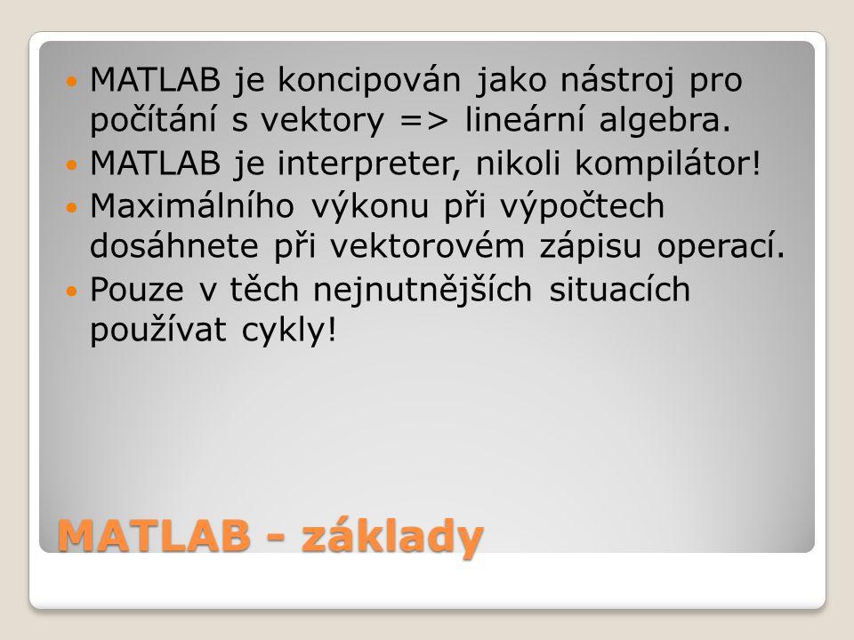 MATLAB je koncipován jako nástroj pro počítání s vektory => lineární algebra.