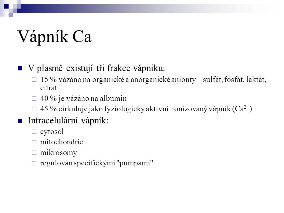 Vápník Ca V plasmě existují tři frakce vápníku: Intracelulární vápník: