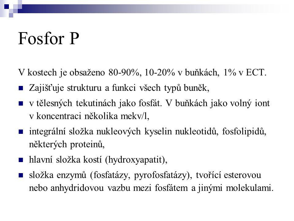 Fosfor P V kostech je obsaženo 80-90%, 10-20% v buňkách, 1% v ECT.