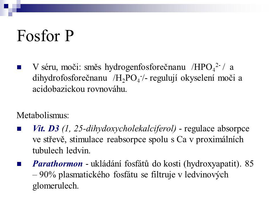 Fosfor P V séru, moči: směs hydrogenfosforečnanu /HPO42- / a dihydrofosforečnanu /H2PO4-/- regulují okyselení moči a acidobazickou rovnováhu.