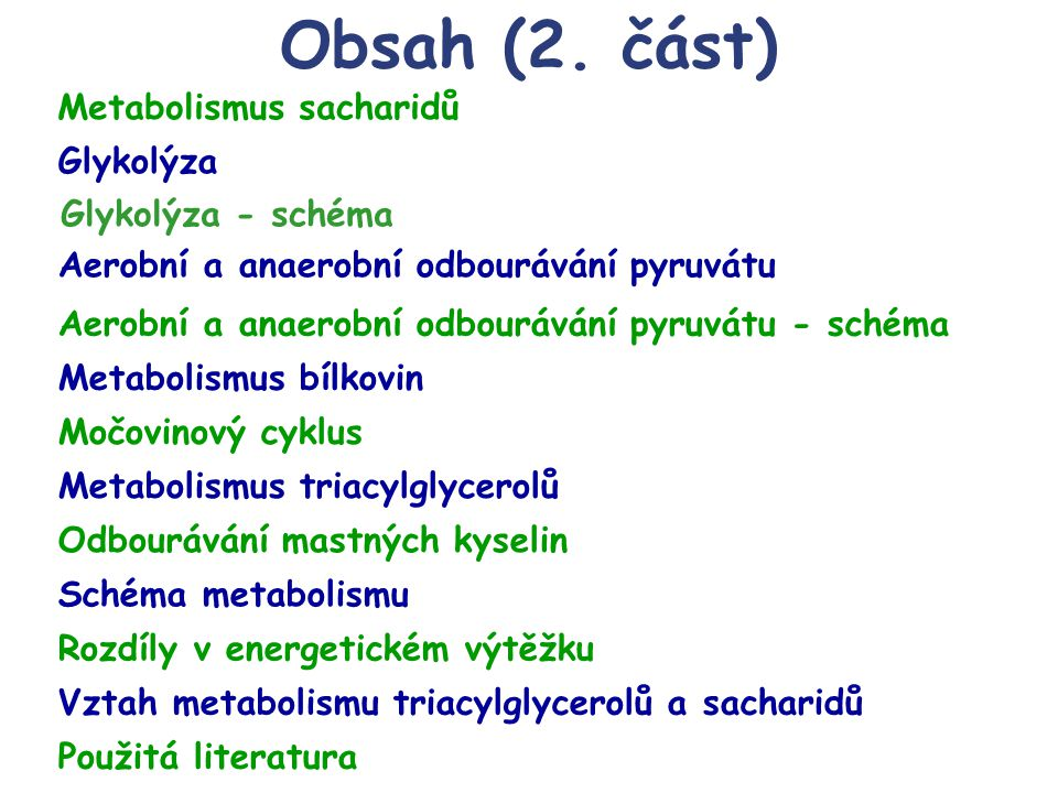 Obsah (2. část) Metabolismus sacharidů Glykolýza Glykolýza - schéma
