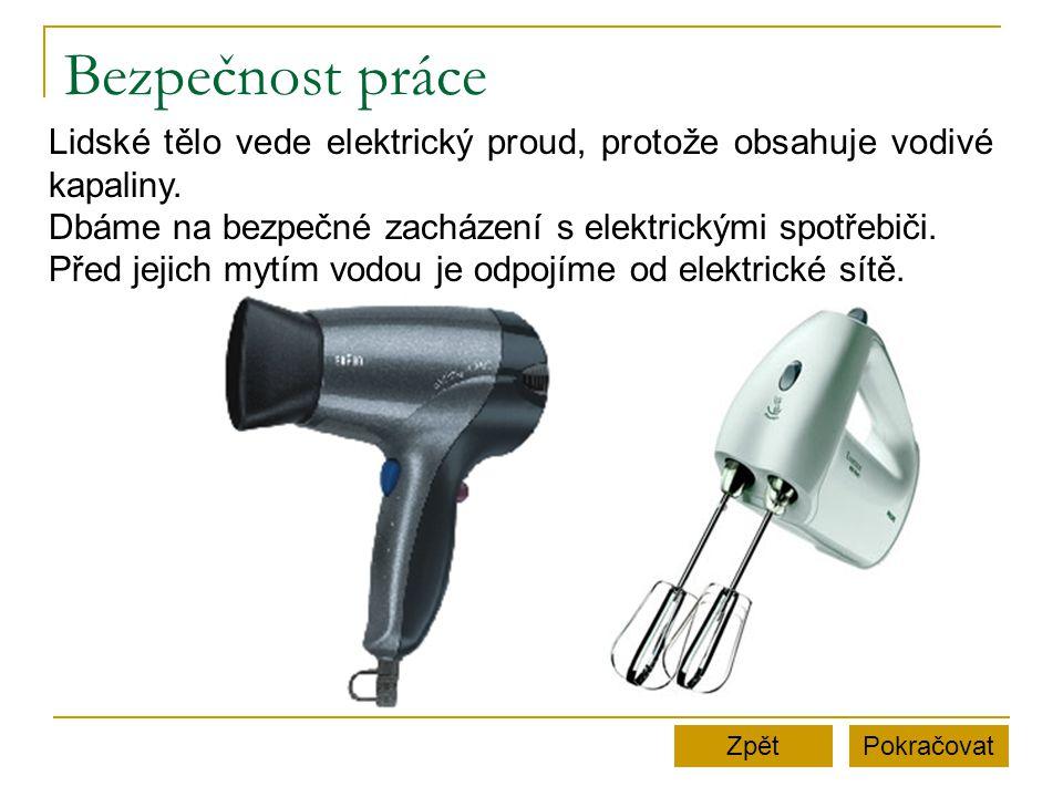 Bezpečnost práce Lidské tělo vede elektrický proud, protože obsahuje vodivé kapaliny. Dbáme na bezpečné zacházení s elektrickými spotřebiči.