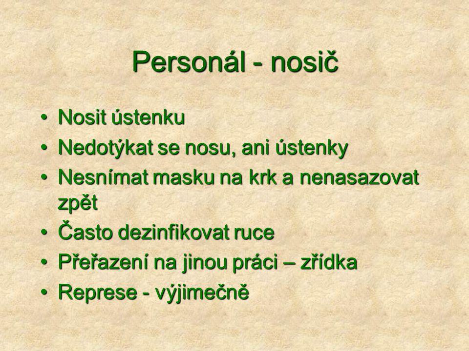 Personál - nosič Nosit ústenku Nedotýkat se nosu, ani ústenky