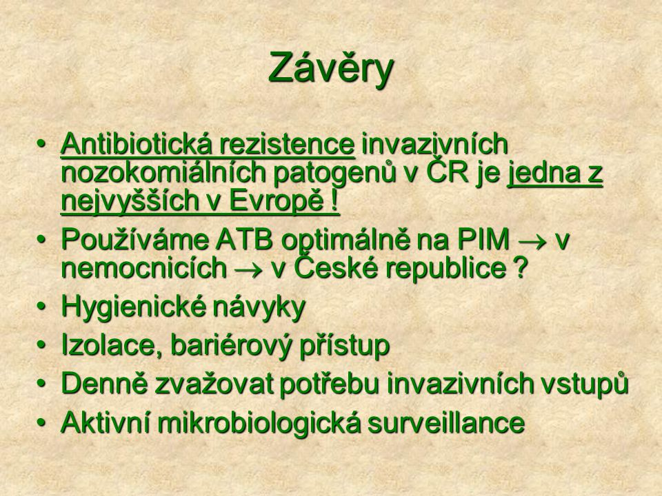 Závěry Antibiotická rezistence invazivních nozokomiálních patogenů v ČR je jedna z nejvyšších v Evropě !