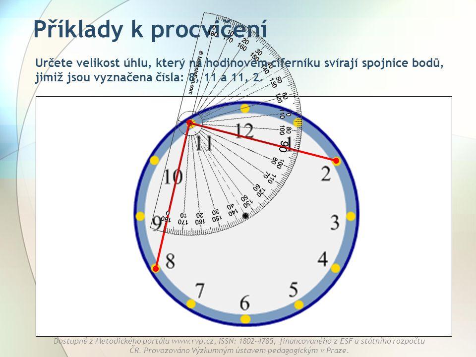 Příklady k procvičení Určete velikost úhlu, který na hodinovém ciferníku svírají spojnice bodů, jimiž jsou vyznačena čísla: 8, 11 a 11, 2.