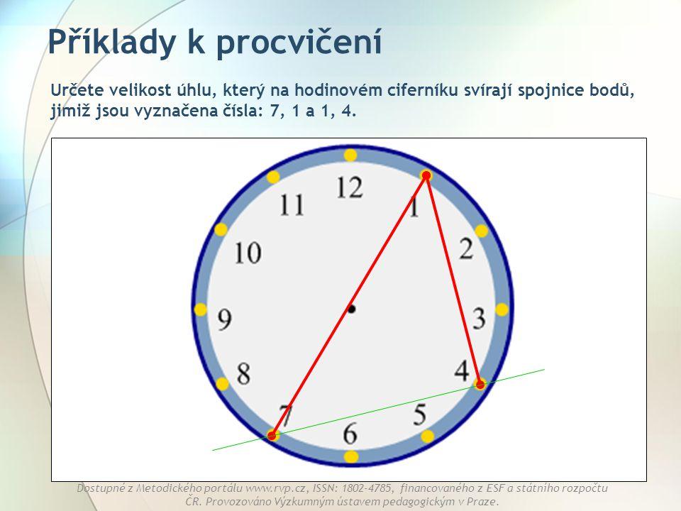Příklady k procvičení Určete velikost úhlu, který na hodinovém ciferníku svírají spojnice bodů, jimiž jsou vyznačena čísla: 7, 1 a 1, 4.