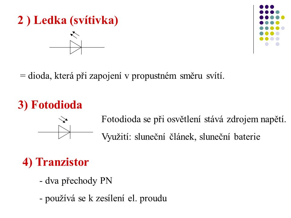 2 ) Ledka (svítivka) 3) Fotodioda 4) Tranzistor