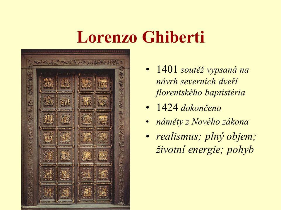 Lorenzo Ghiberti 1401 soutěž vypsaná na návrh severních dveří florentského baptistéria. 1424 dokončeno.