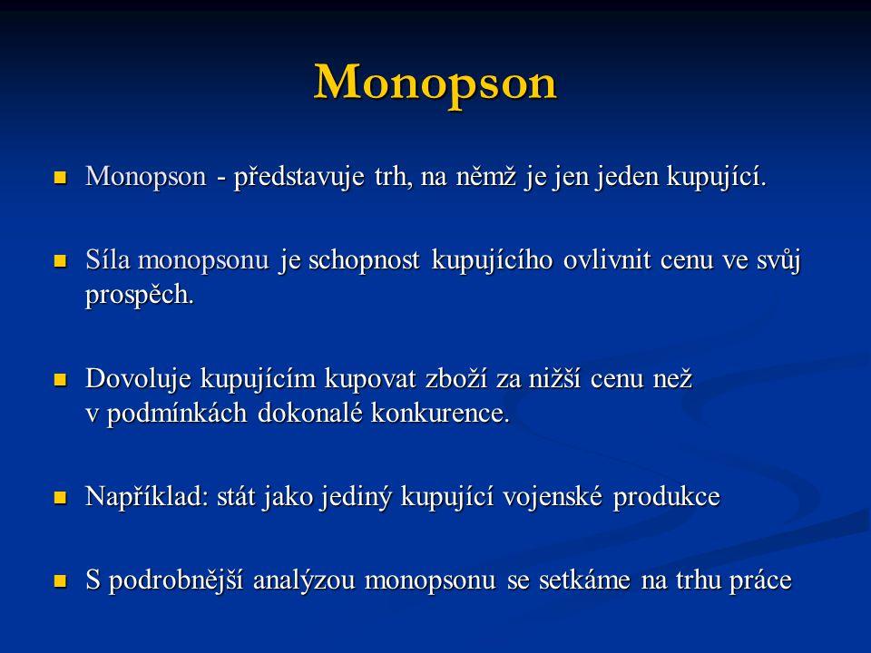 Monopson Monopson - představuje trh, na němž je jen jeden kupující.