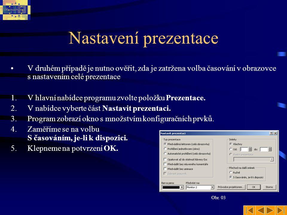 Nastavení prezentace V druhém případě je nutno ověřit, zda je zatržena volba časování v obrazovce s nastavením celé prezentace.