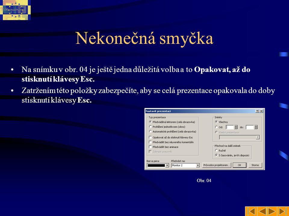 Nekonečná smyčka Na snímku v obr. 04 je ještě jedna důležitá volba a to Opakovat, až do stisknutí klávesy Esc.