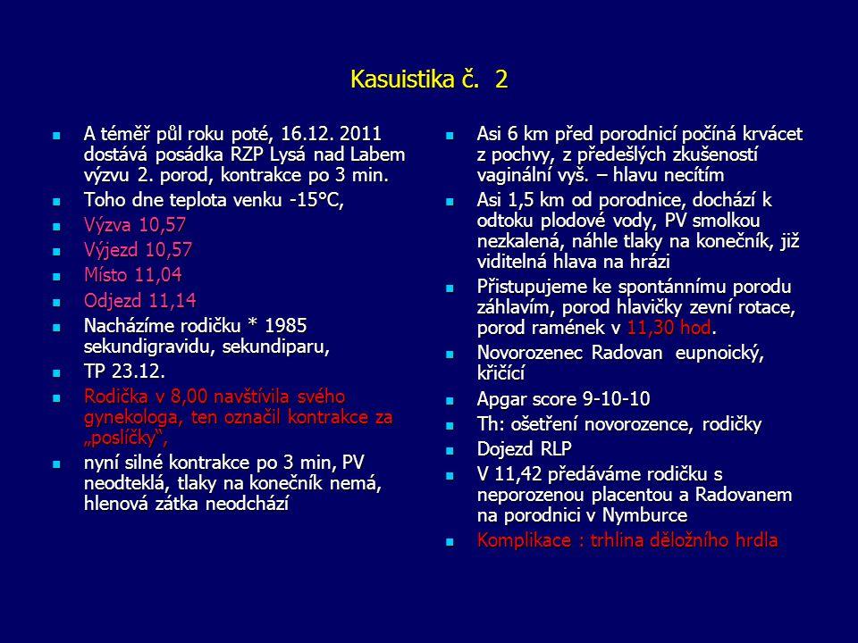 Kasuistika č. 2 A téměř půl roku poté, 16.12. 2011 dostává posádka RZP Lysá nad Labem výzvu 2. porod, kontrakce po 3 min.