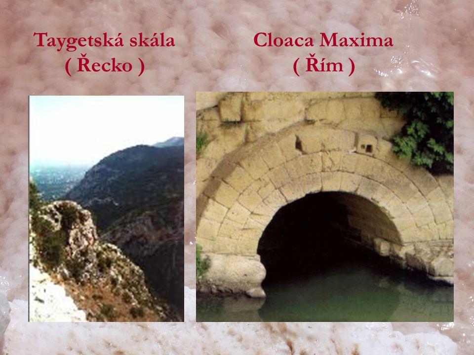 Taygetská skála ( Řecko ) Cloaca Maxima ( Řím )