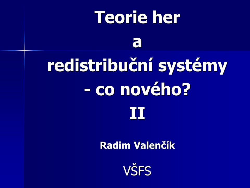 Teorie her a redistribuční systémy - co nového II Radim Valenčík VŠFS
