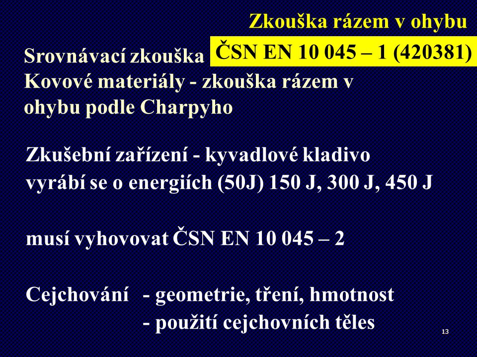 Zkouška rázem v ohybu ČSN EN 10 045 – 1 (420381) Srovnávací zkouška Kovové materiály - zkouška rázem v ohybu podle Charpyho.